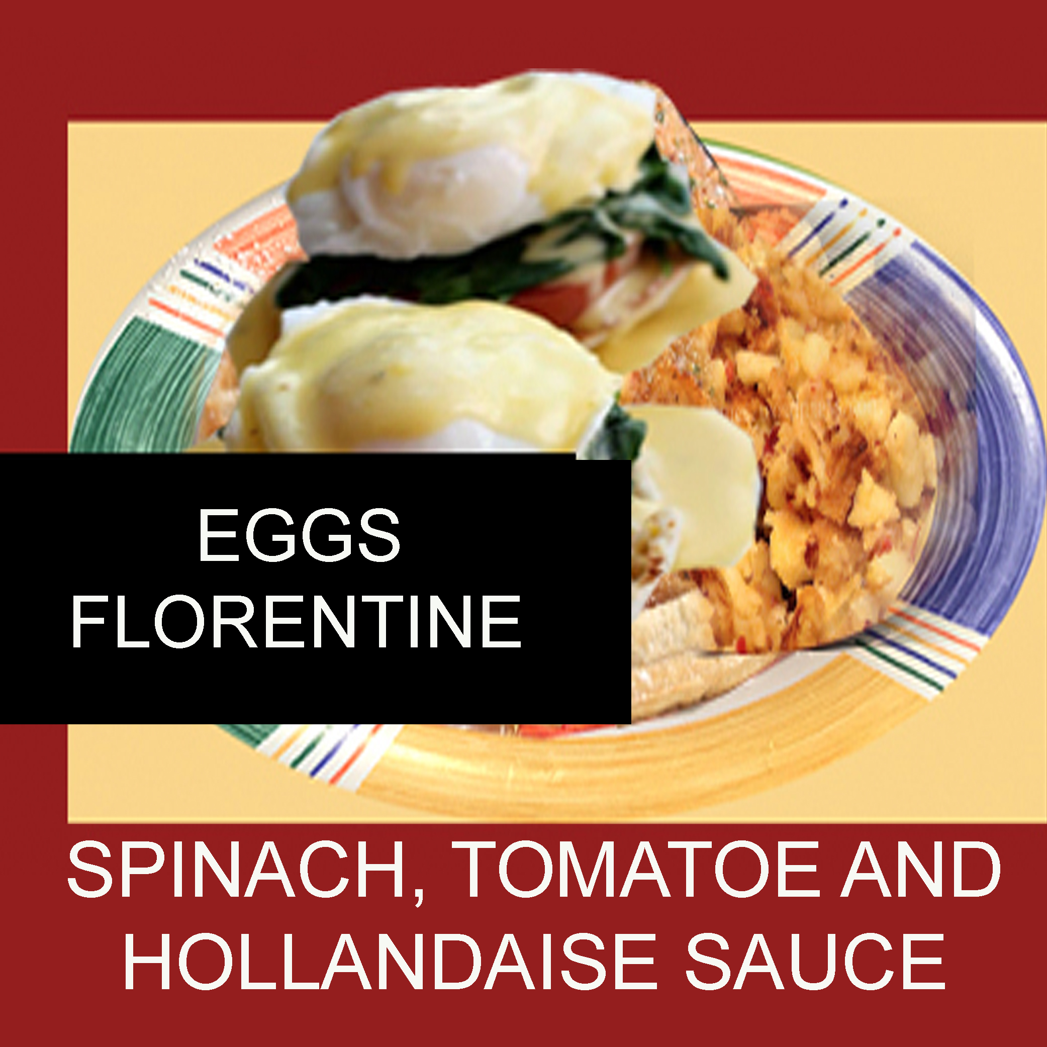 eggs Florentine spinach tomato and hollandaise sauce