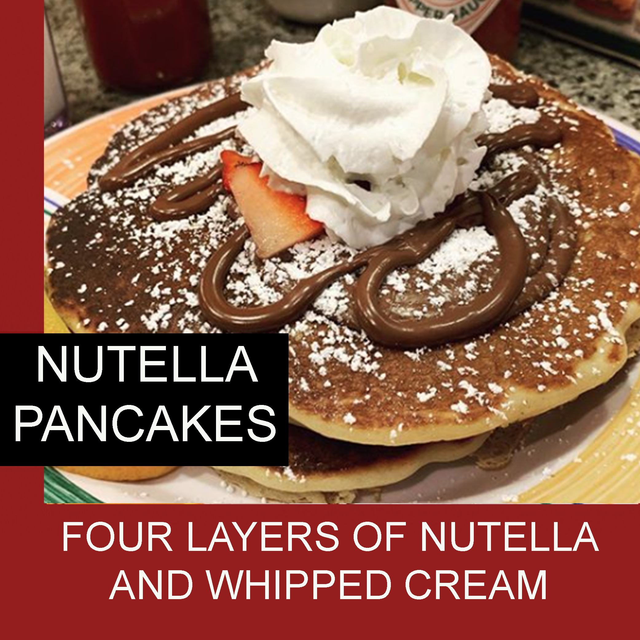 nutella pancakes four layers of nutella strawberies and whipped cream